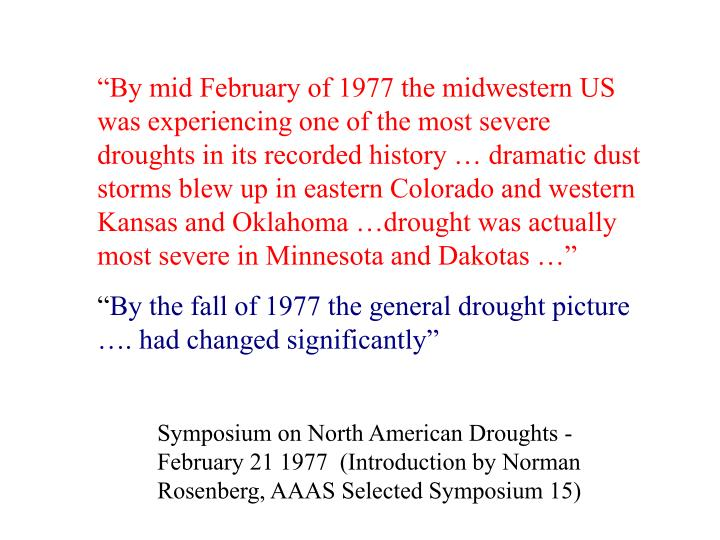 """""""By mid February of 1977 the midwestern US was experiencing one of the most severe droughts in its recorded history … dramatic dust storms blew up in eastern Colorado and western Kansas and Oklahoma …drought was actually most severe in Minnesota and Dakotas …"""""""