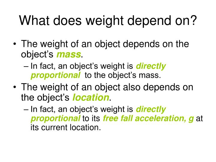 What does weight depend on?