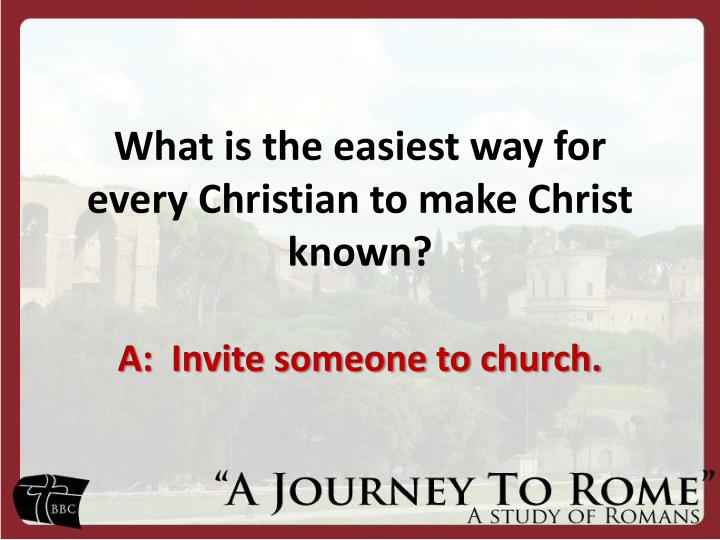 What is the easiest way for every Christian to make Christ known?
