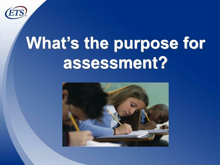 What's the purpose for assessment?