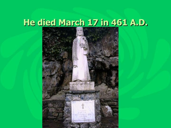 He died March 17 in 461 A.D.