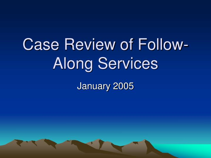 case review of follow along services
