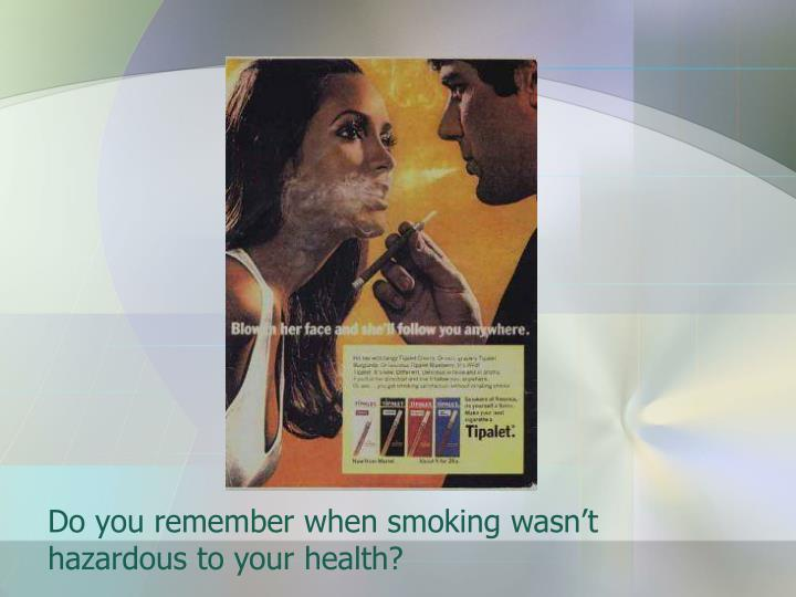 Do you remember when smoking wasn't hazardous to your health?