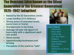 the veterans also known as the silent generation or the greatest generation 1925 1942 adaptive