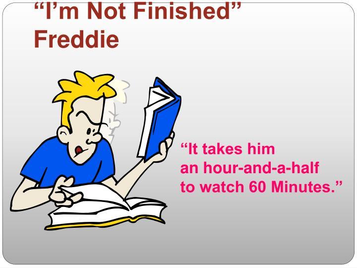 """I'm Not Finished"" Freddie"
