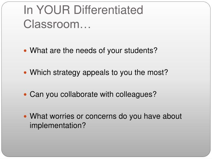 In YOUR Differentiated Classroom…