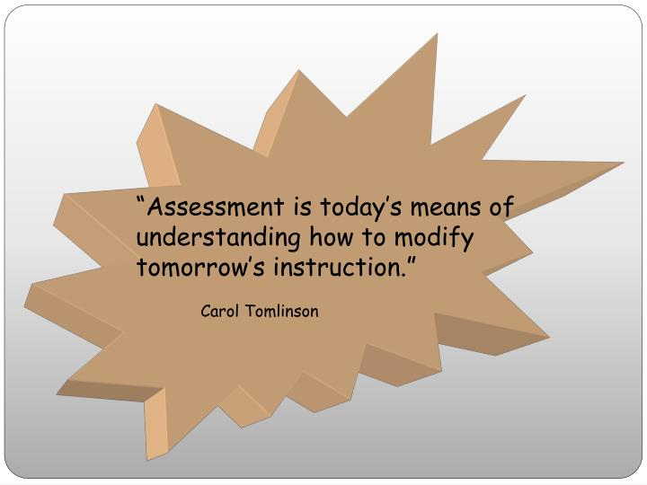"""""""Assessment is today's means of"""