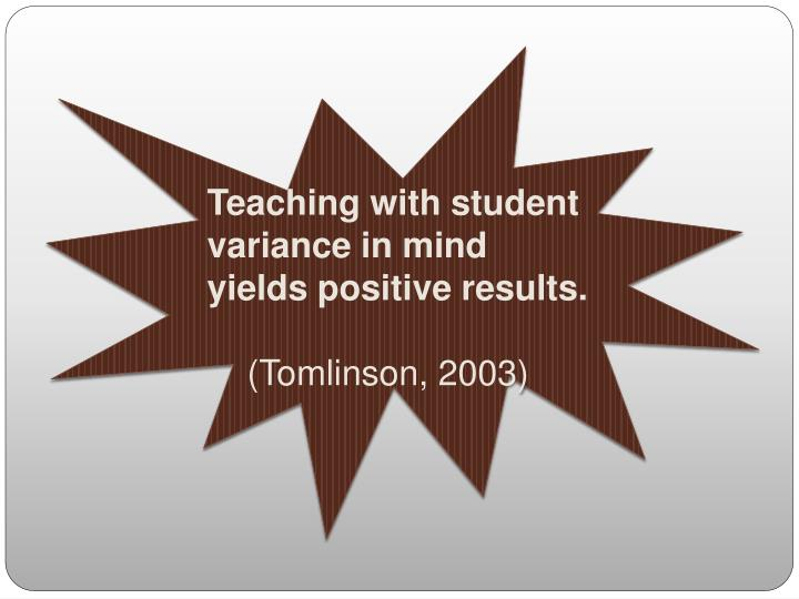 Teaching with student variance in mind yields positive results.