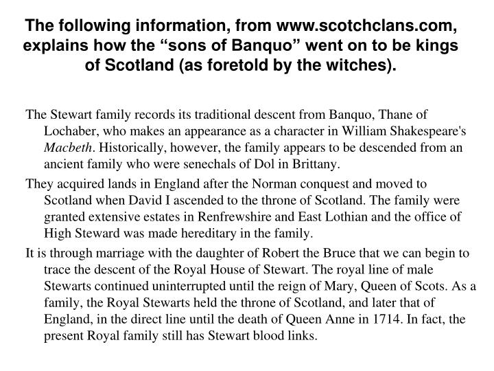 """The following information, from www.scotchclans.com, explains how the """"sons of Banquo"""" went on to be kings of Scotland (as foretold by the witches)."""