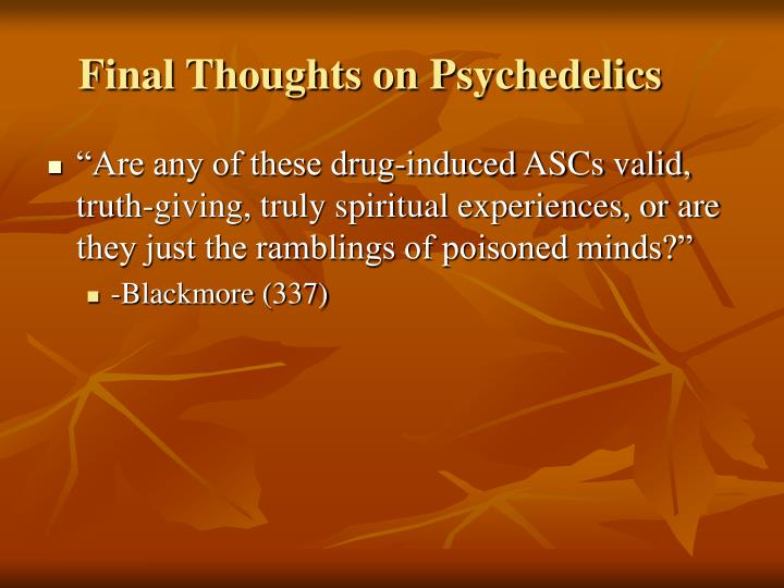 Final Thoughts on Psychedelics