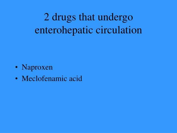 2 drugs that undergo enterohepatic circulation