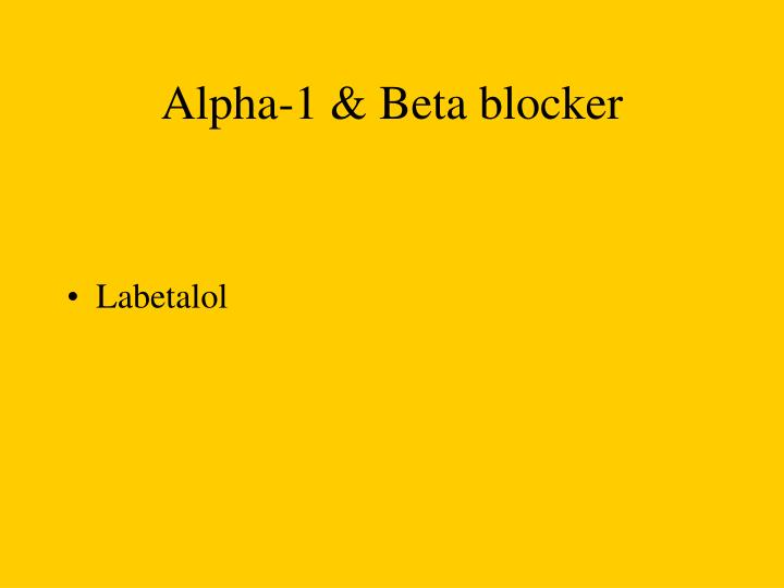Alpha-1 & Beta blocker