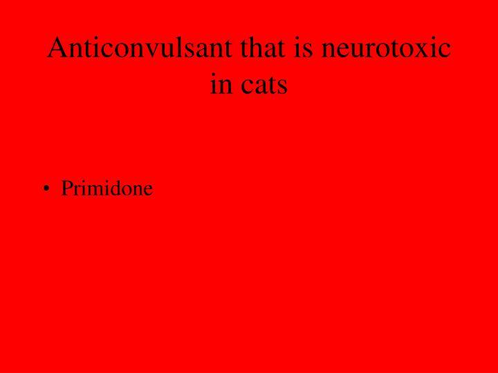 Anticonvulsant that is neurotoxic in cats