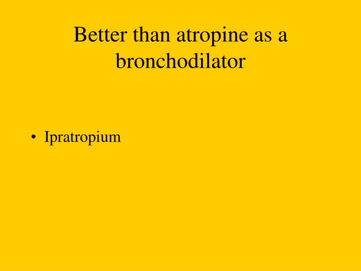 Better than atropine as a bronchodilator