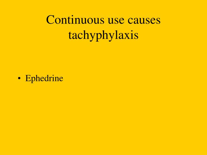 Continuous use causes tachyphylaxis