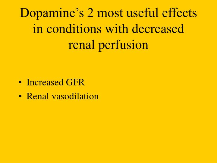Dopamine's 2 most useful effects in conditions with decreased renal perfusion