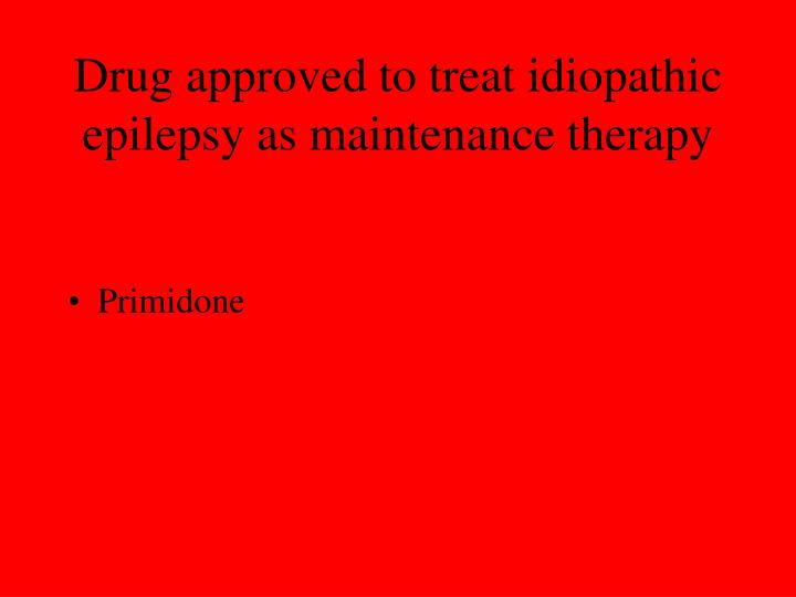 Drug approved to treat idiopathic epilepsy as maintenance therapy
