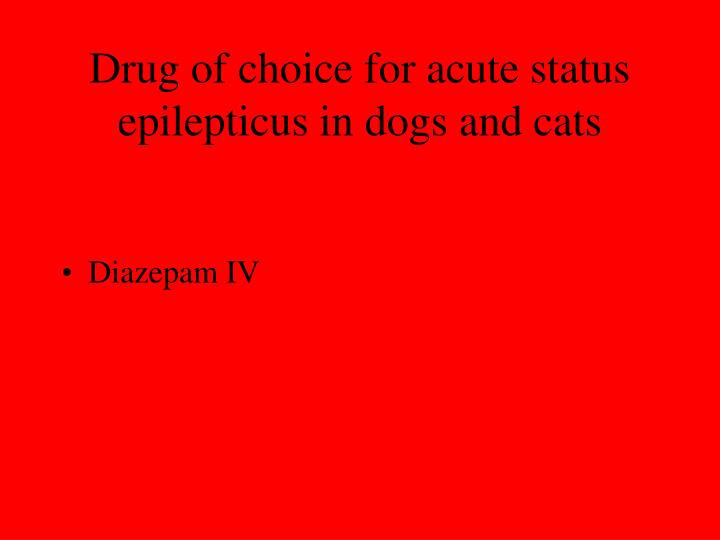 Drug of choice for acute status epilepticus in dogs and cats