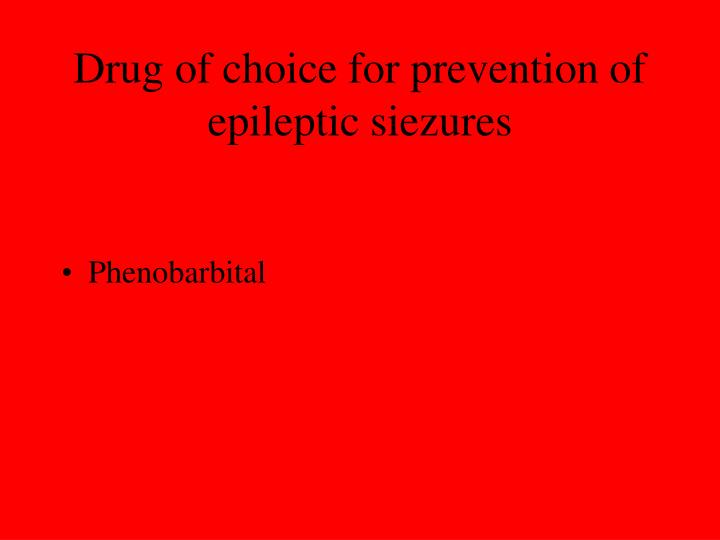 Drug of choice for prevention of epileptic siezures
