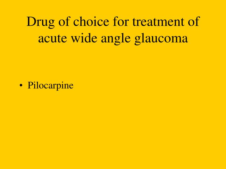 Drug of choice for treatment of acute wide angle glaucoma