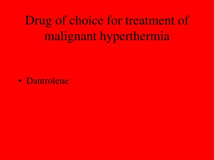 Drug of choice for treatment of malignant hyperthermia