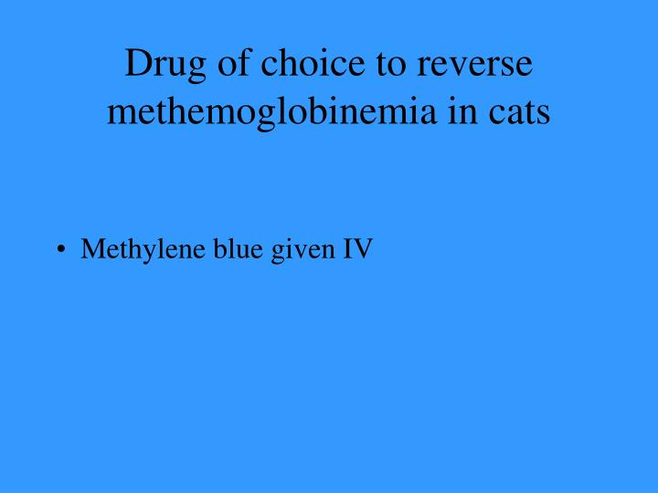 Drug of choice to reverse methemoglobinemia in cats