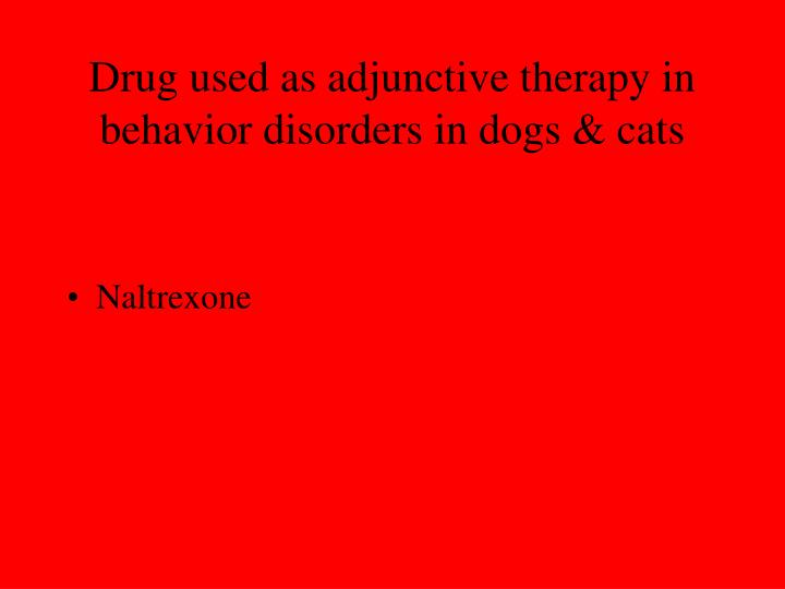 Drug used as adjunctive therapy in behavior disorders in dogs & cats