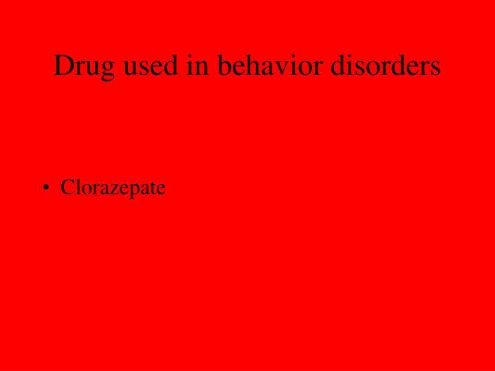 Drug used in behavior disorders