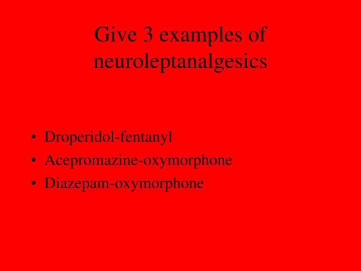 Give 3 examples of neuroleptanalgesics