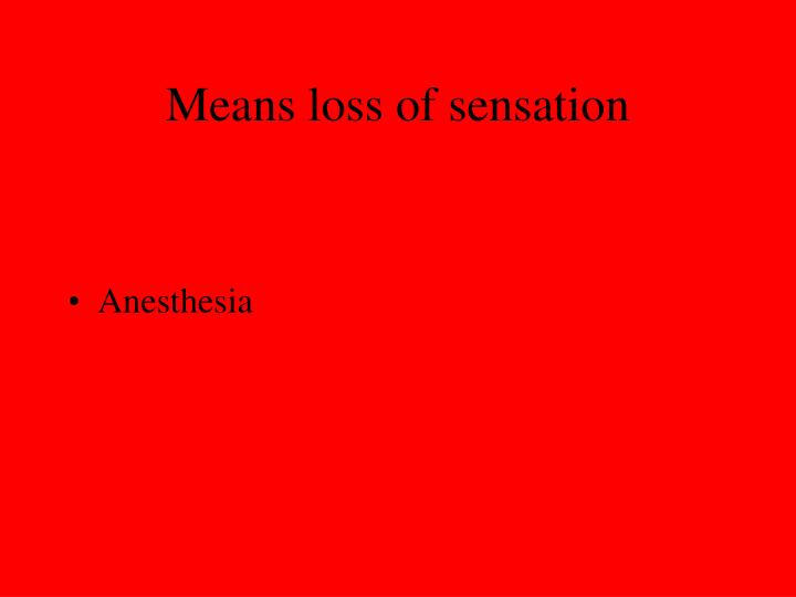 Means loss of sensation