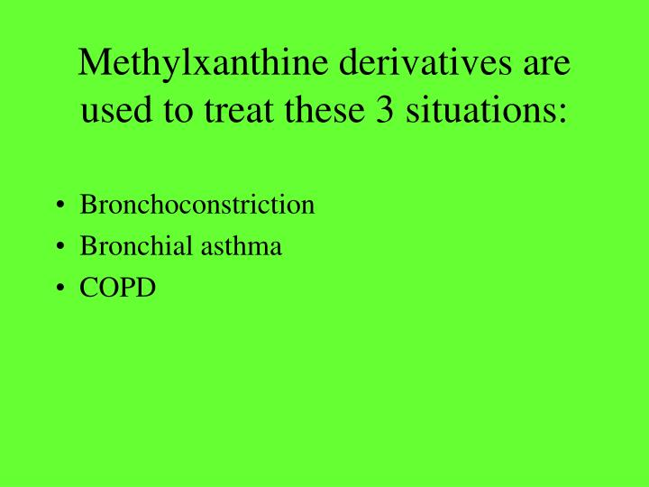 Methylxanthine derivatives are used to treat these 3 situations: