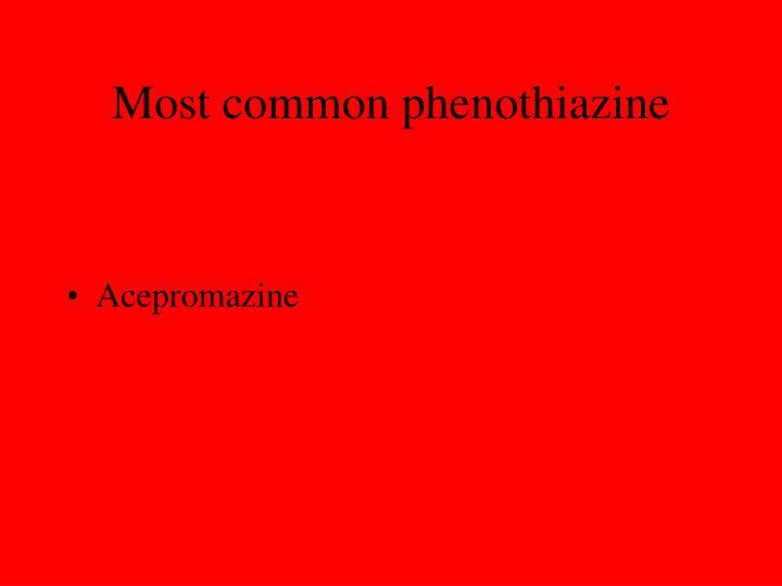Most common phenothiazine
