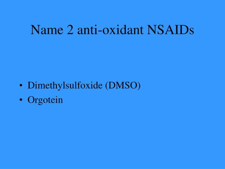 Name 2 anti-oxidant NSAIDs