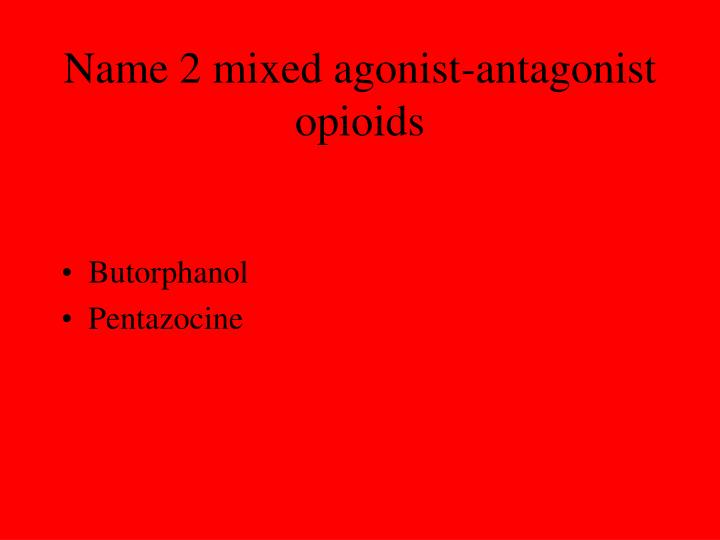 Name 2 mixed agonist-antagonist opioids