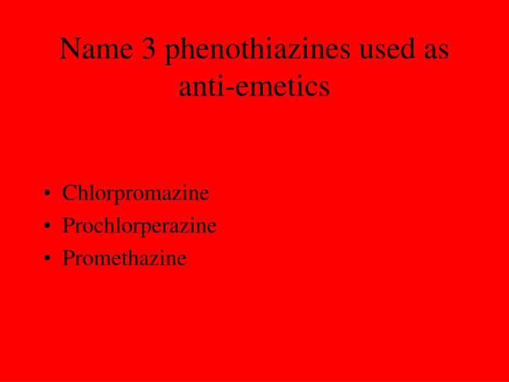 Name 3 phenothiazines used as anti-emetics