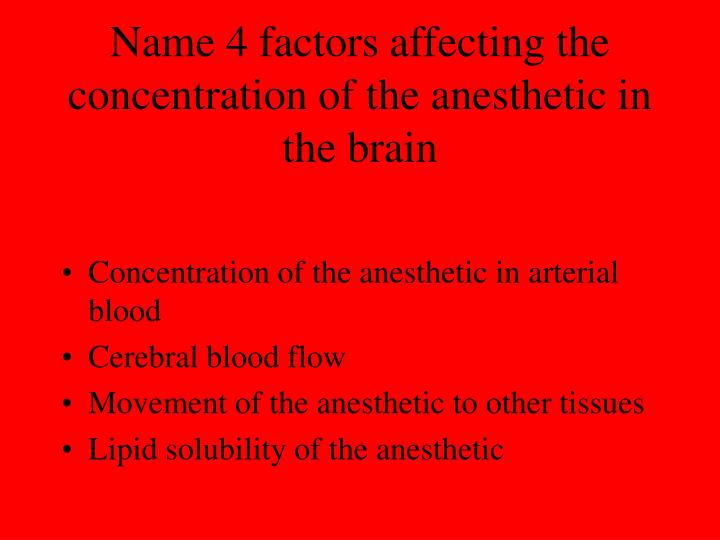 Name 4 factors affecting the concentration of the anesthetic in the brain