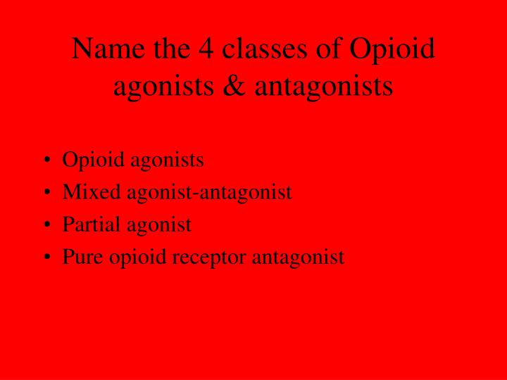 Name the 4 classes of Opioid agonists & antagonists