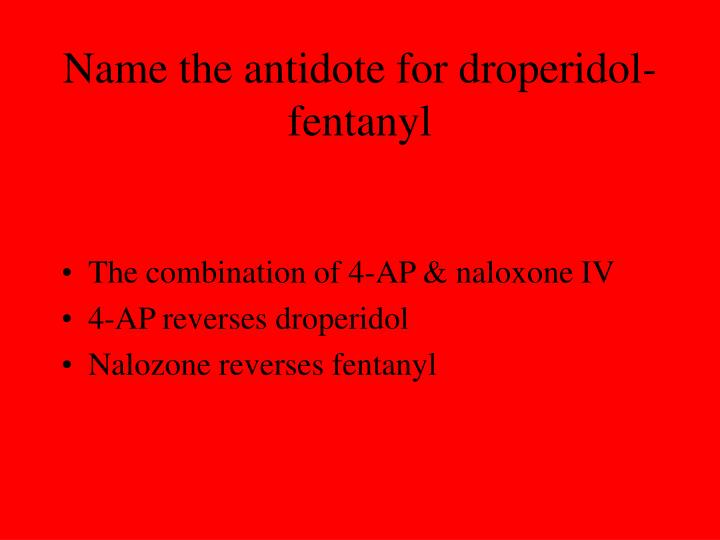 Name the antidote for droperidol-fentanyl