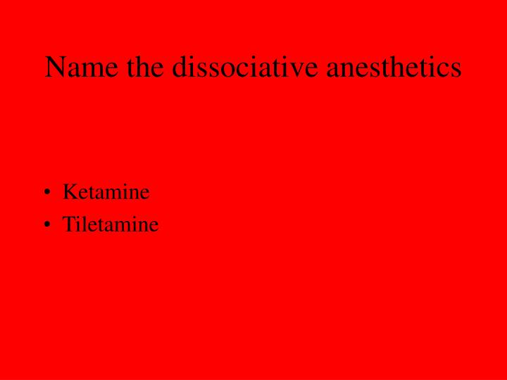 Name the dissociative anesthetics