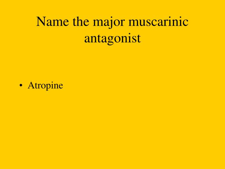 Name the major muscarinic antagonist