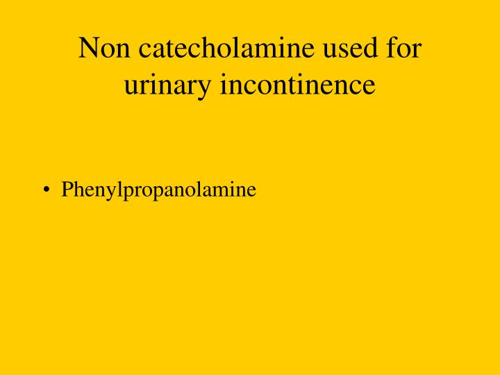 Non catecholamine used for urinary incontinence