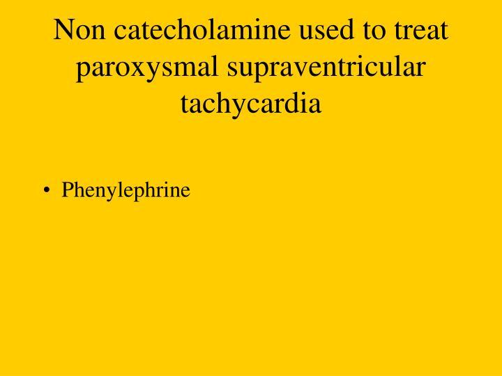 Non catecholamine used to treat paroxysmal supraventricular tachycardia