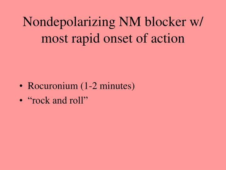Nondepolarizing NM blocker w/ most rapid onset of action