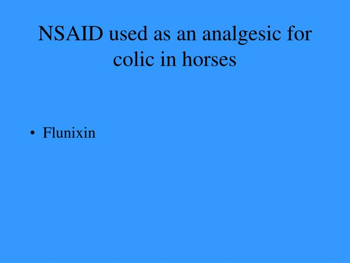 NSAID used as an analgesic for colic in horses