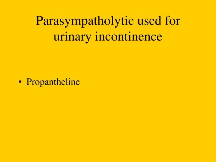 Parasympatholytic used for urinary incontinence