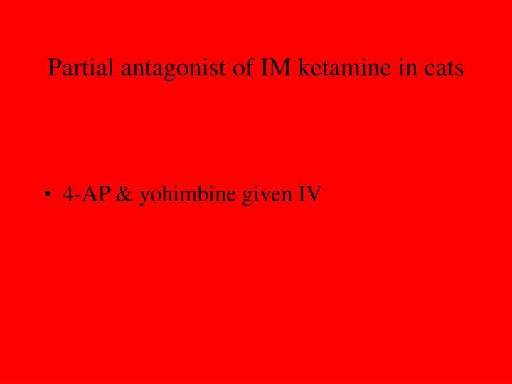 Partial antagonist of IM ketamine in cats