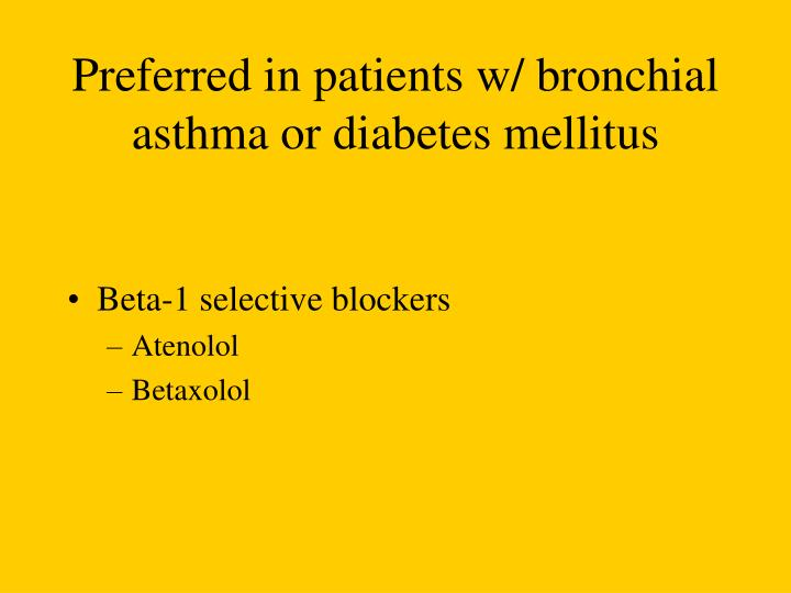 Preferred in patients w/ bronchial asthma or diabetes mellitus