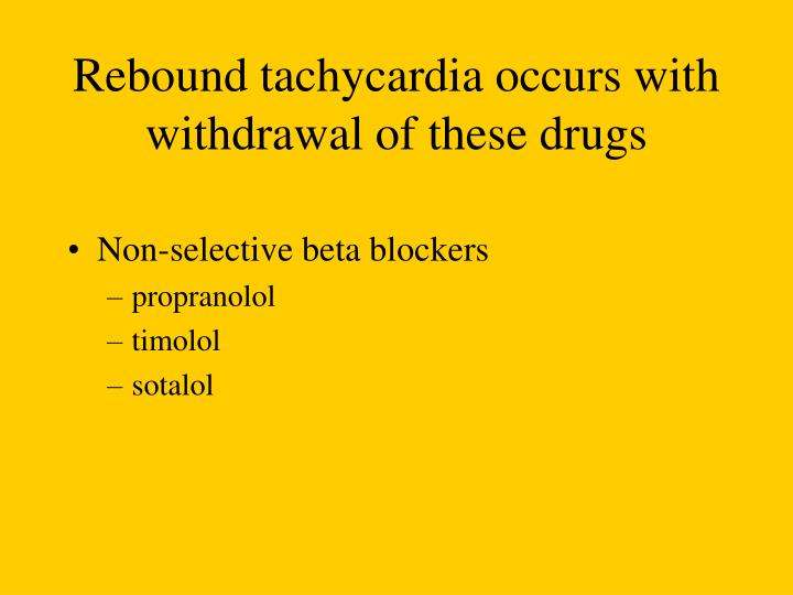 Rebound tachycardia occurs with withdrawal of these drugs