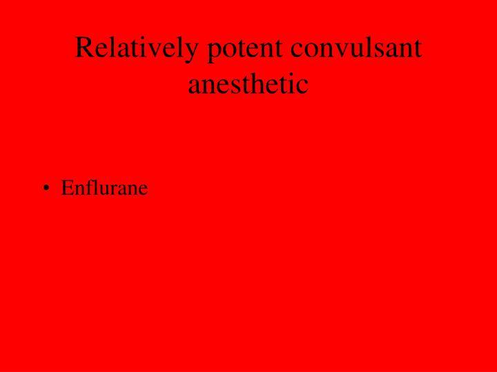 Relatively potent convulsant anesthetic