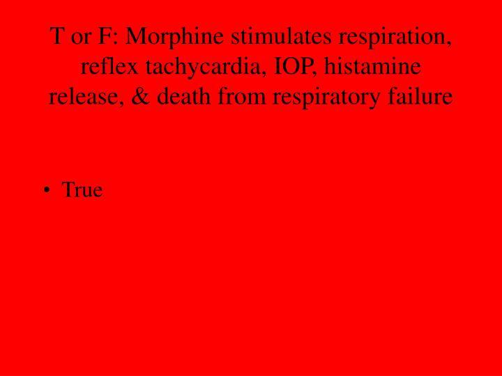 T or F: Morphine stimulates respiration, reflex tachycardia,